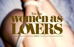Xiu Xiu: Women as Lovers