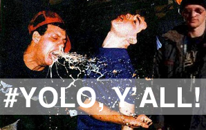 12 Ways I've Used #YOLO To Justify My Poor Life Decisions