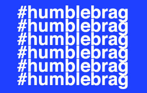 "Can We Please Retire The Term ""Humblebrag""?"