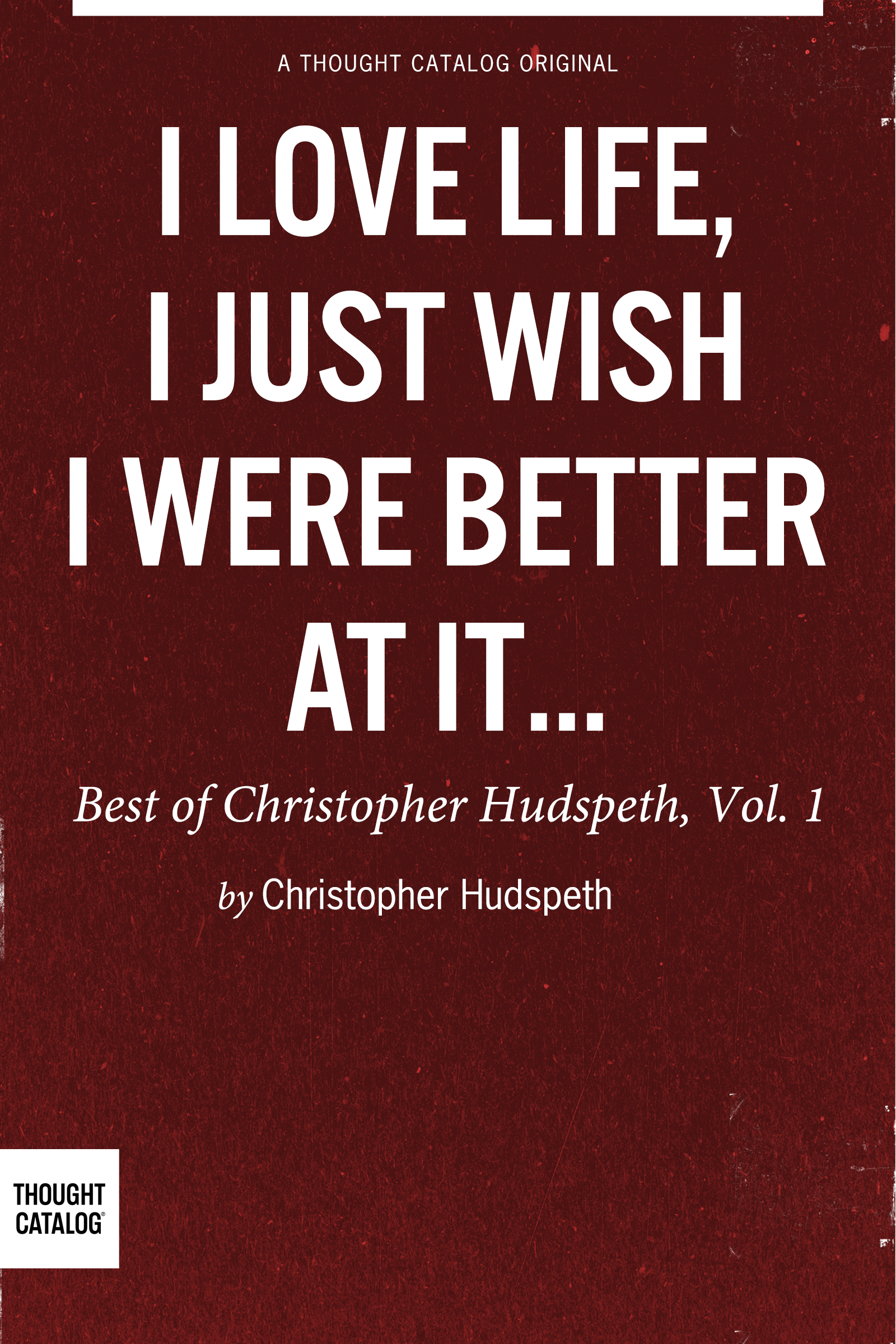 "Buy ""I Love Life, I Just Wish I Were Better At It: Best Of Christopher Hudpseth on Amazon, the iBookstore, and Vook (Outside the U.S.)"