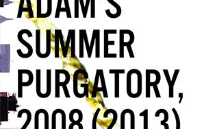 Adam's Summer Purgatory, 2008 (2013) Excerpt