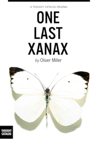 One Last Xanax