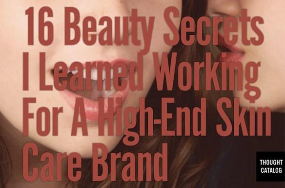 16 Beauty Secrets I Learned Working For A High End Skin CareBrand