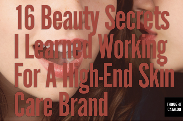 16 Beauty Secrets I Learned Working For A High End Skin Care Brand