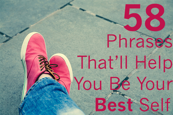 58 Phrases That Will Help You Be Your BestSelf