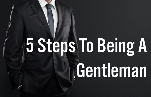 5 Steps To Being aGentleman