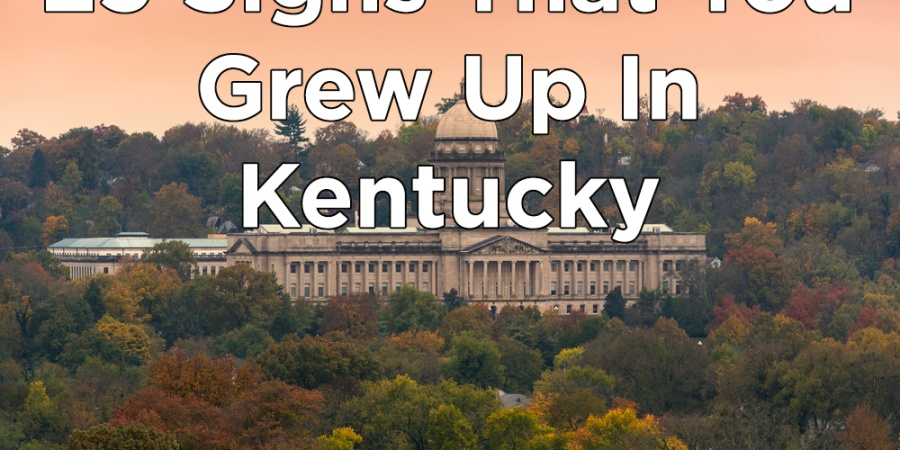 25 Signs That You Grew Up InKentucky