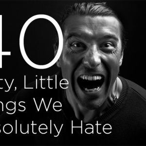 40 Petty, Little Things We Absolutely Hate