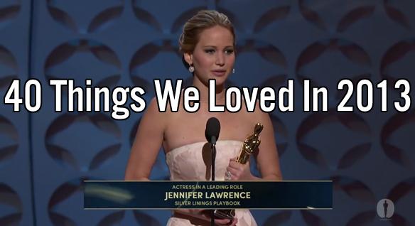 40 Things We Loved In2013
