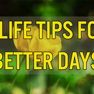 6 Life Tips For Better Days