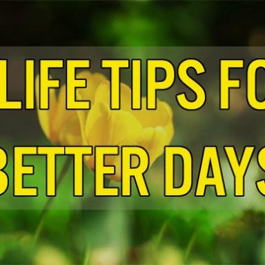 6 Life Tips For Better Days