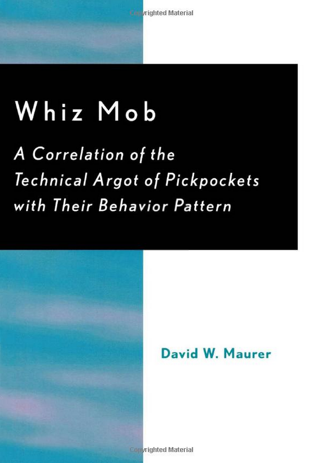 Whiz Mob: A Correlation of the Technical Argot of Pickpockets with Their Behavior Pattern