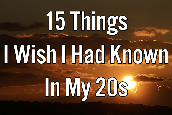 15 Things I Wish I Had Known In My20s