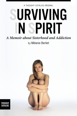 Surviving in Spirit: A Memoir about Sisterhood andAddiction