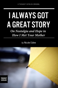 I Always Got a Great Story: Reflections on Nostalgia and Hope in How I Met Your Mother