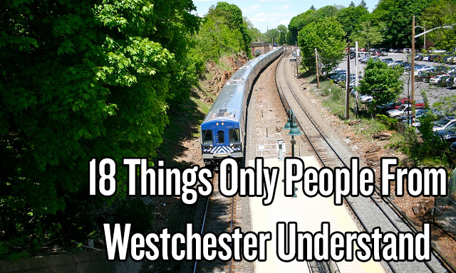 18 Things Only People From WestchesterUnderstand