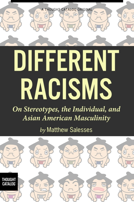 Different Racisms: On Stereotypes, the Individual, and Asian AmericanMasculinity