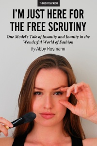 I'm Just Here for the Free Scrutiny: One Model's Tale of Insanity and Inanity in the Wonderful World of Fashion