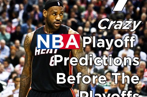 7 Crazy NBA Playoff Predictions Before The Playoffs EvenStart