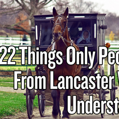 22 Things Only People From Lancaster Will Understand