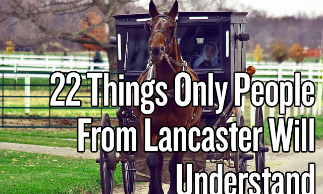 22 Things Only People From Lancaster WillUnderstand