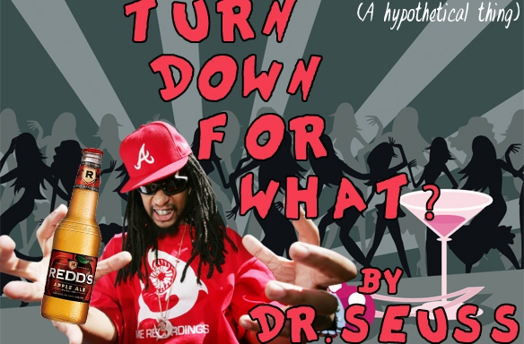 Dr. Seuss Presents: Turn Down ForWhat?