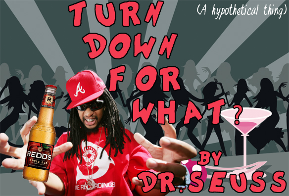 Dr. Seuss Presents: Turn Down For What?