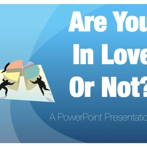 Are You In Love Or Not – A PowerPoint Presentation