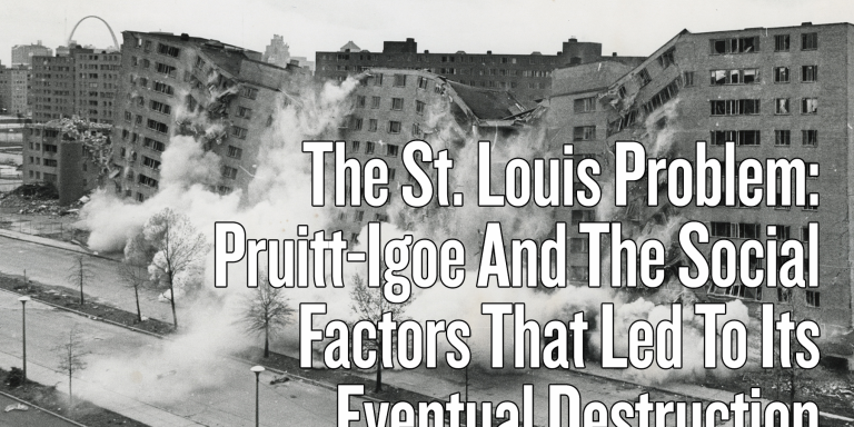 The St. Louis Problem: Pruitt-Igoe And The Social Factors That Led To Its Eventual Destruction