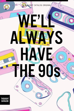 We'll Always Have the 90s