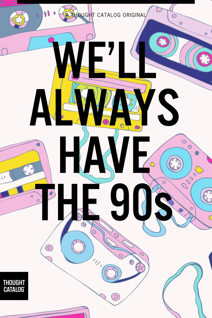 We'll Always Have the90s