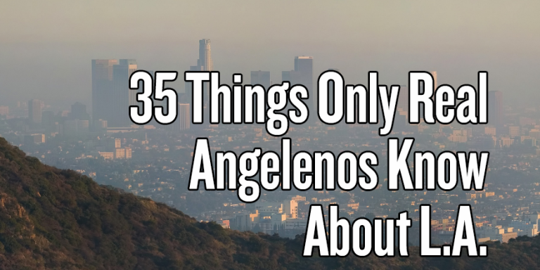35 Things Only Real Angelenos Know About L.A.