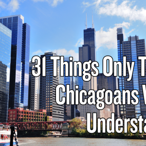 31 Things Only True Chicagoans Will Understand