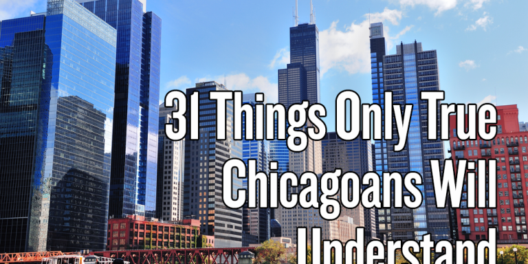 31 Things Only True Chicagoans WillUnderstand