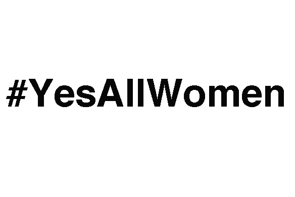 An Open Letter To All Men Concerning #YesAllWomen