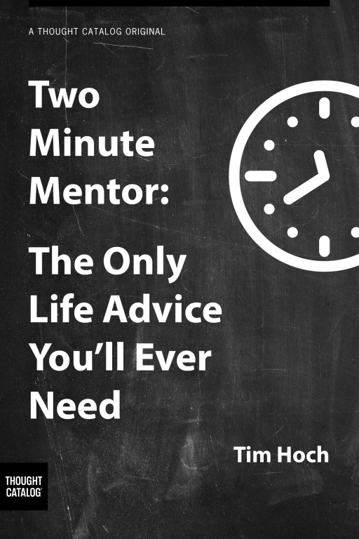 Two Minute Mentor: The Only Life Advice You'll EverNeed