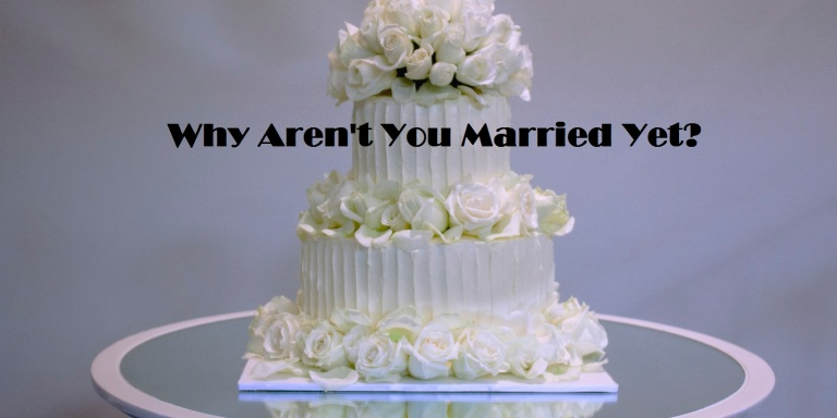 """Here Is How To Answer The Next Time Someone Asks """"Why Aren't YouMarried?"""""""