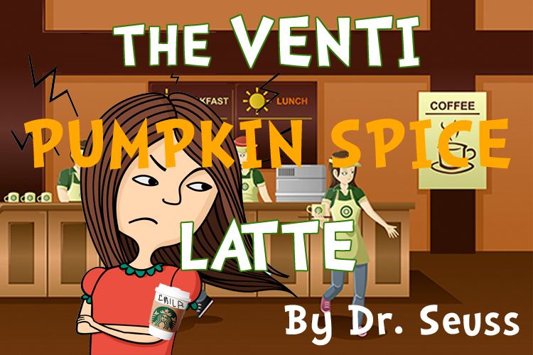 Dr. Seuss Presents: The Venti Pumpkin Spice Latte