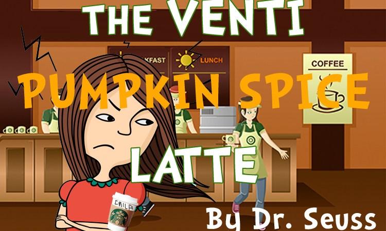 Dr. Seuss Presents: The Venti Pumpkin SpiceLatte
