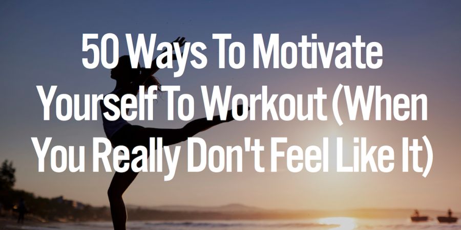50 Ways To Motivate Yourself To Work Out (When You Really Don't Feel Like It)
