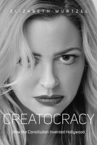 Creatocracy: How the Constitution InventedHollywood