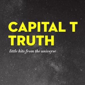 Capital T Truth