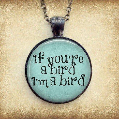 "The Notebook ""If You're A Bird, I'm a Bird"" Dome Pendant Necklace (Amazon)"