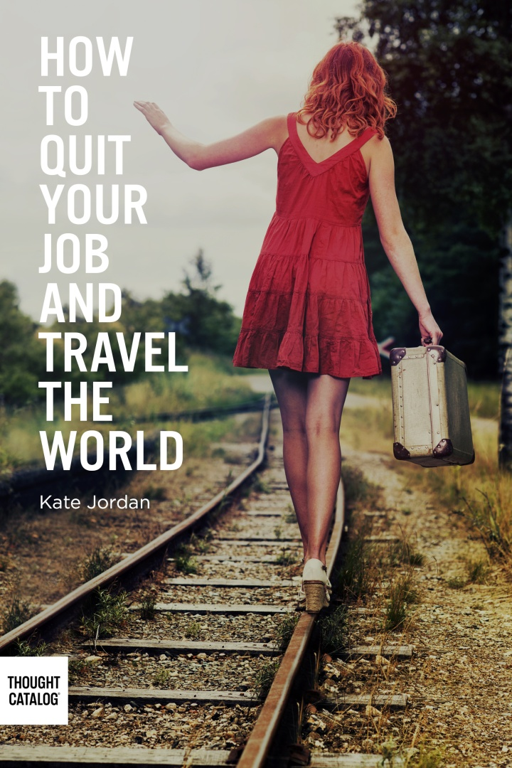 How to Quit Your Job and Travel theWorld