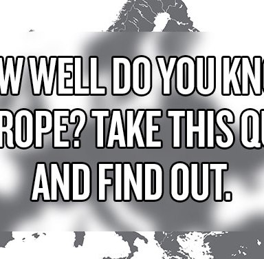 How Well Do You Know Europe? Take This Quiz And Find Out.