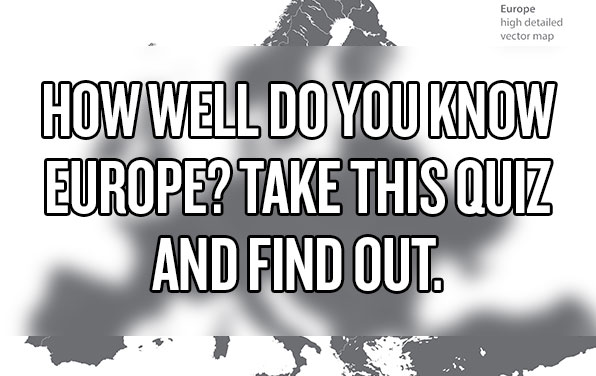 How Well Do You Know Europe? Take This Quiz And FindOut.