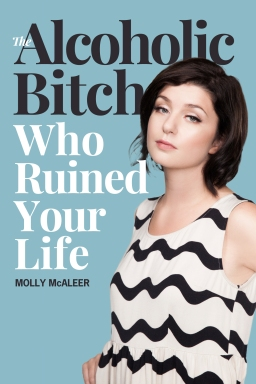 The Alcoholic Bitch Who Ruined YourLife