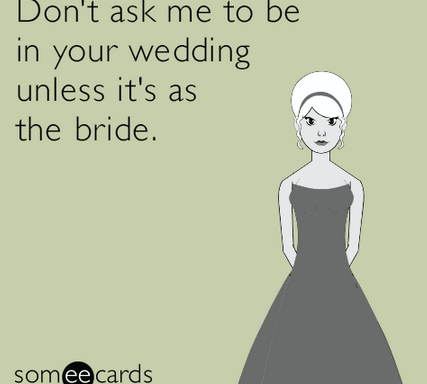 27 Hilarious E-Cards That Sum Up Everything You've Ever Thought AboutWeddings