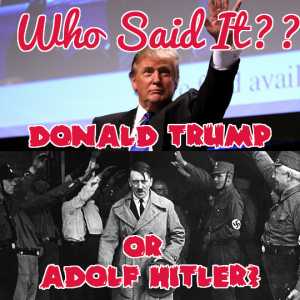 Quiz: Who Said It — Donald Trump Or Adolf Hitler?