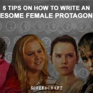 5 Tips On How To Write The Perfect Female Protagonist